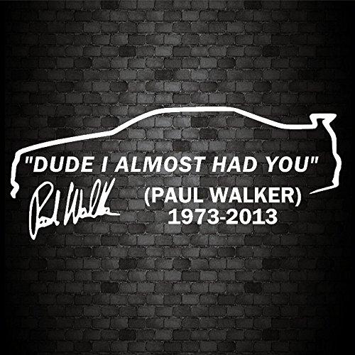 dude-i-almost-had-you-paul-walker-car-window-jdm-novelty-vinyl-decal-sticker-v1
