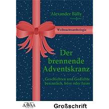 Der brennende Adventskranz - Sonderformat Großschrift: Weihnachtsanthologie: Geschichten und Gedichte - Besinnlich, böse oder heiß