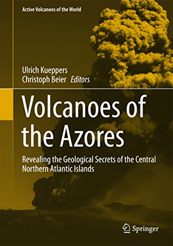Volcanoes of the Azores: Revealing the Geological Secrets of the Central Northern Atlantic Islands (Active Volcanoes of the World)