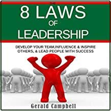 The 8 Laws of Leadership: Develop Your Team, Influence & Inspire Others, & Lead People with Success