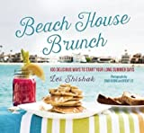 Beach House Brunch: 100 Delicious Ways to Start Your Long Summer Days by Lei Shishak (2016-06-21)