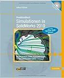 Praxishandbuch Simulationen in SolidWorks 2010: Strukturanalyse (FEM), Kinematik/Kinetik, Stršmungssimulation (CFD). Mit DVD ( 8. Juni 2010 )