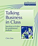 Talking Business in Class: Speaking Activities for Professional Students (Professional Perspectives)