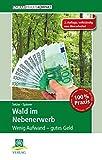 Wald im Nebenerwerb: Wenig Aufwand – gutes Geld (AgrarPraxis kompakt)