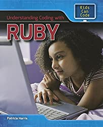 Understanding Coding with Ruby (Kids Can Code) by Patricia Harris (2016-01-15)
