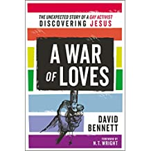 A War of Loves: The Unexpected Story of a Gay Activist Discovering Jesus (English Edition)