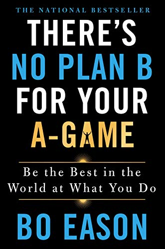 There\'s No Plan B for Your A-Game: Be the Best in the World at What You Do (English Edition)