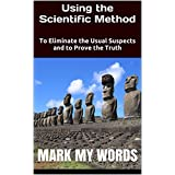 Using the Scientific Method: To Eliminate the Usual Suspects and to Prove the Truth (English Edition)
