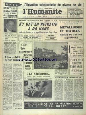 HUMANITE (L') du 06/04/1966 - L'EVALUATION SUBSTANTIELLE DU NIVEAU DE VIE EN URSS - KY BAT EN RETRAITE A DA NANG - LE REBONDISSEMENT DE L'AFFAIRE BEN BARKA - RIEN OUBLIE NI RIEN APPRIS PAR ANDRIEU - LA DEFENSE DE LA LIBERTE D'EXPRESSION - LA RELIGIEUSE - DEVIENT UNE AFFAIRE NATIOALE - 3 JOURS CHEZ GARGANTUA - METALLURGIE ET TEXTILES - ARRET DE TRAVAIL