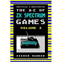 The A-Z of Sinclair ZX Spectrum Games: Volume 3 (The A-Z of Retro Gaming)