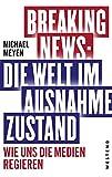 Breaking News - Die Welt im Ausnahmezustand: Wie uns die Medien regieren