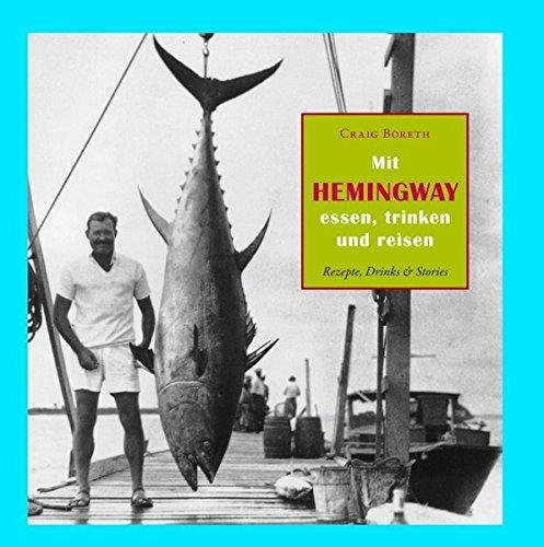 Mit Hemingway essen, trinken und reisen: Rezepte, Drinks & Stories*