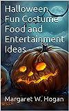 Halloween Fun Costume Food and Entertainment Ideas