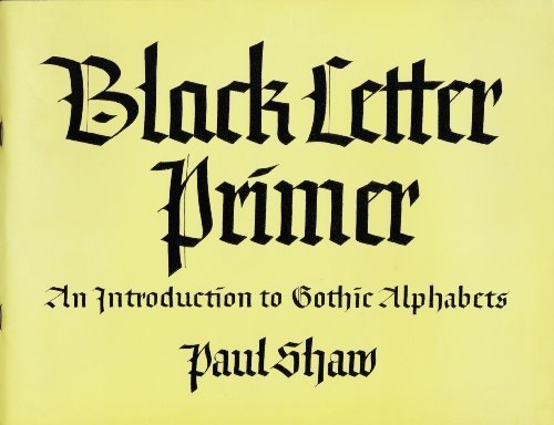 Black Letter Primer: An Introduction to Gothic Alphabets by Shaw, Paul (1982) Paperback