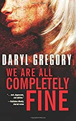 We Are All Completely Fine by Gregory, Daryl (2014) Paperback