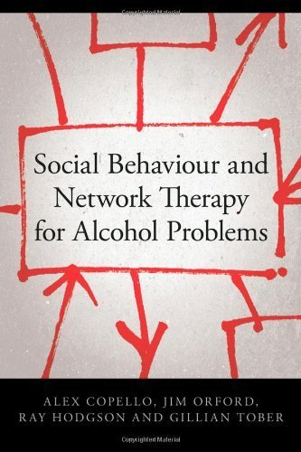 Social Behaviour and Network Therapy for Alcohol Problems by Copello, Alex, Orford, Jim, Hodgson, Ray, Tober, Gillian (2006) Paperback