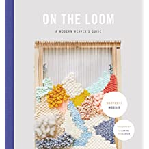 On the Loom: A Modern Weaver's Guide (English Edition)