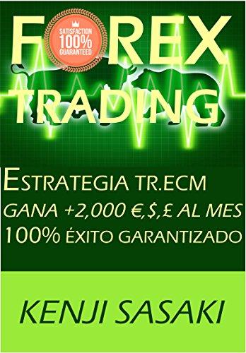 FOREX TRADING ESTRATEGIA GANA +2,000 €,$,£ AL MES: Estrategia TR.ECM, Trader con Más de 40 Años de Experiencia, Sistema de Trading Diario