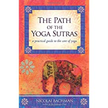 The Path of the Yoga Sutras: A Practical Guide to the Core of Yoga