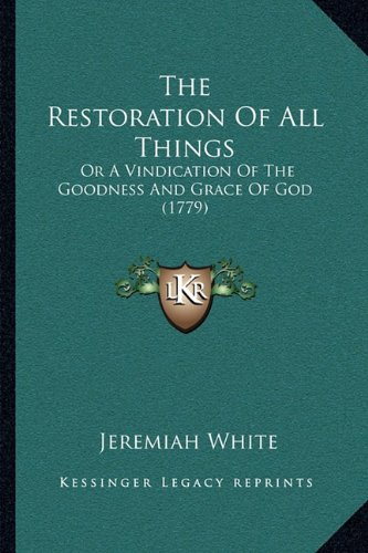 The Restoration of All Things: Or a Vindication of the Goodness and Grace of God (1779)