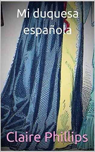 Mi duquesa española (serie el ducado de Chester nº 1) por Claire Phillips