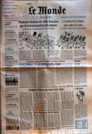 MONDE (LE) [No 16010] du 18/07/1996 - NUCLEAIRE DEFAILLANT - PROTECTION DES DECHETS RADIOACTIFS - UN MONDE INEGAL - LA GUERRE EN TCHETCHENIE - BILL CLINTON RECULE SUR CUBA - UN MISSILE EUROPEEN - GENS DE MER - L'EUROPE AIDE SES ELEVEURS - LA MGM VENDUE - CRASH LE SCANDALEUX - PLUSIEURS DIZAINES DE VILLES TOUCHEES PAR LA RESTRUCTURATION DES ARMEES - 2,5 MILLIARDS DE FRANCS POUR AIDER LA CORSE - L'AUTRICHE NE VEUT PAS ETRE MANGEE A LA SAUCE ALLEMANDE PAR LUCAS DELATTRE - JACQUES CHIRAC, LES TAUX