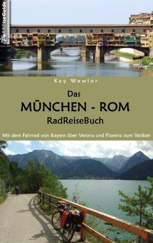 Das München - Rom RadReiseBuch. Mit dem Fahrrad von Bayern über Verona und Florenz zum Vatikan