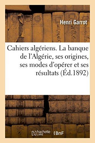 Cahiers algériens. La banque de l'Algérie, ses origines, ses modes d'opérer et ses résultats (Sciences Sociales)