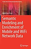 Semantic Modeling and Enrichment of Mobile and WiFi Network Data (T-Labs Series in Telecommunication Services)