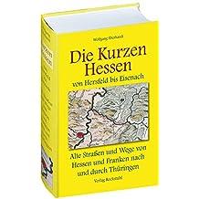 Die Kurzen Hessen  (Alte Straßen und Wege von Hersfeld bis Eisenach): Alte Straßen und Wege von Hessen und Franken nach und durch Thüringen  Land ... bis Eisenach Ein Lesebuch zur Geschichte