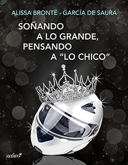 """Soñando a lo grande, pensando a """"lo chico"""" (Volumen independiente) de [Brontë, Alissa, García de Saura]"""