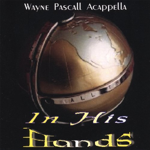 in-his-hands-by-wayne-pascall-acappella-2007-05-15