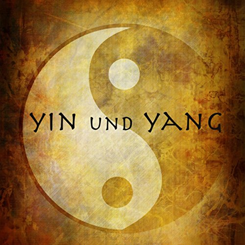 Yin und Yang - Entspannungsmusik und Meditationsmusik für Gleichgewicht, Balance, Tai Chi, Ching, Meditation, Harmonie und Entspannung