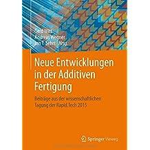 Neue Entwicklungen in der Additiven Fertigung: Beiträge aus der wissenschaftlichen Tagung der Rapid.Tech 2015