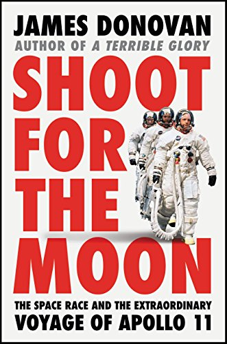 Shoot for the Moon: The Space Race and the Extraordinary Voyage of Apollo 11 (English Edition)