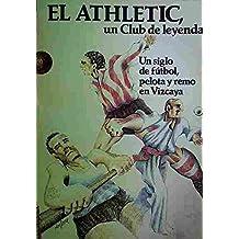 El Athletic, Un Club De Leyenda