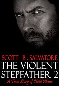 The Violent Stepfather 2: A True Story Of Child Abuse by [Salvatore, Scott B]