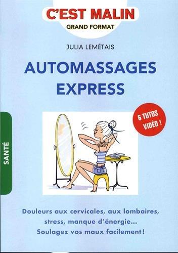 Automassages express, c'est malin : Douleurs aux cervicales, aux lombaires, stress, manque d'nergie... Soulagez vos maux facilement !