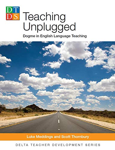 Teaching Unplugged: Dogme in English Language Teaching (Delta Teacher Development Series)