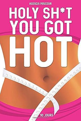 Agenda Minceur: HOLY SH*T You Got Hot: 90 JOURS Journal alimentaire et d'activité sportive