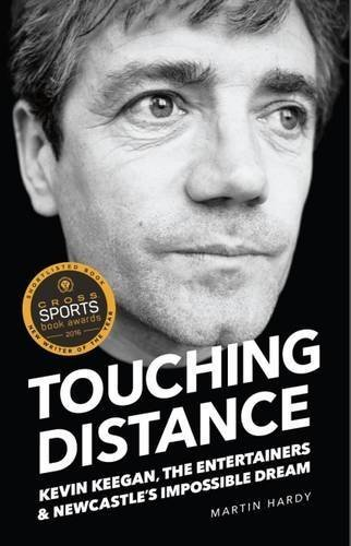 Touching Distance : Kevin Keegan, The Entertainers, and Newcastle's Impossible Dream by Martin Hardy (2016-06-02)