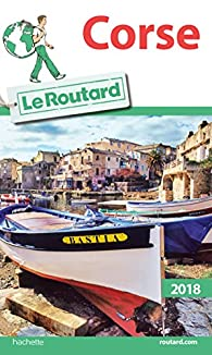 Guide du routard. Corse. 2018 par  Guide du Routard