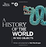 A History Of The World: In 100 Objects by Neil MacGregor(2011-06-02)