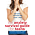 The Anxiety Survival Guide for Teens: CBT Skills to Overcome Fear, Worry, and Panic (The Instant Help Solutions Series)