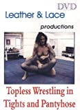 Leather & Lace 254 - Topless Wrestling in Tights and Pantyhose