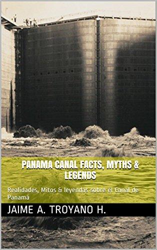 Panama Canal Facts, Myths & Legends: Realidades, Mitos & leyendas sobre el Canal de Panamá (Spanish Edition)