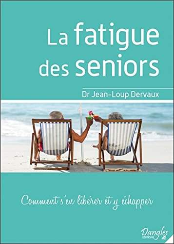 La fatigue des seniors - Comment s'en librer et y chapper