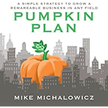 The Pumpkin Plan: A Simple Strategy to Grow a Remarkable Business in Any Field by Mike Michalowicz (November 11,2014)