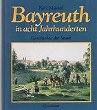 Bayreuth in acht Jahrhunderten. Geschichte einer Stadt - Karl Müssel