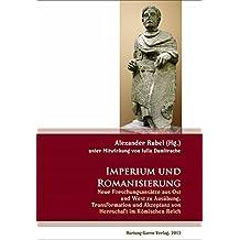 Imperium und Romanisierung: Neue Forschungsansätze aus Ost und West zu Ausübung, Transformation und Akzeptanz von Herrschaft im Römischen Reich